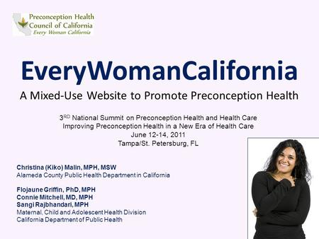EveryWomanCalifornia A Mixed-Use Website to Promote Preconception Health 3 RD National Summit on Preconception Health and Health Care Improving Preconception.
