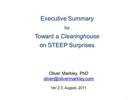 Executive Summary for Toward a Clearinghouse on STEEP Surprises Executive Summary for Toward a Clearinghouse on STEEP Surprises OliverMarkley.com 1 Oliver.
