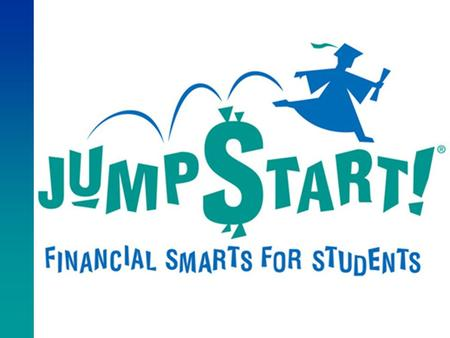 www.jumpstart.org Jump$tart Coalition for Personal Financial Literacy It's all about the kids... Kids of all ages Focus on kindergarten - young adult.