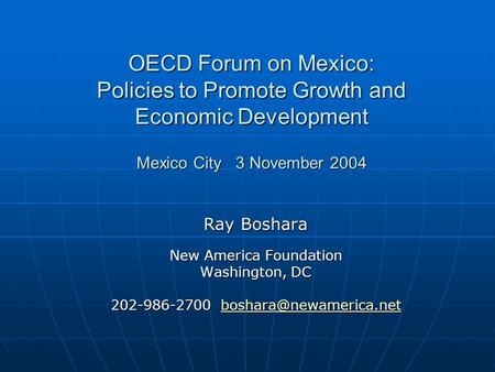 OECD Forum on Mexico: Policies to Promote Growth and Economic Development Mexico City 3 November 2004 Ray Boshara New America Foundation Washington, DC.