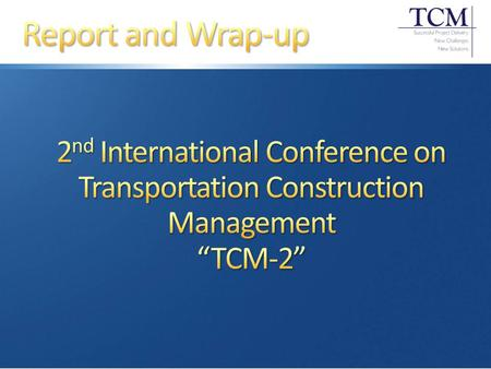 Genesis: 2004 SCAN of Construction Management Practices in Canada and Europe Ongoing ETG Formed Became Transportation Construction Management (TCM) Steering.