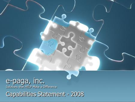 E-paga, inc. Solutions that HELP Make a Difference Capabilities Statement - 2008.