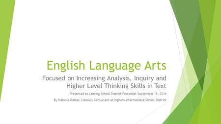 English Language Arts Focused on Increasing Analysis, Inquiry and Higher Level Thinking Skills in Text Presented to Lansing School District Personnel-September.