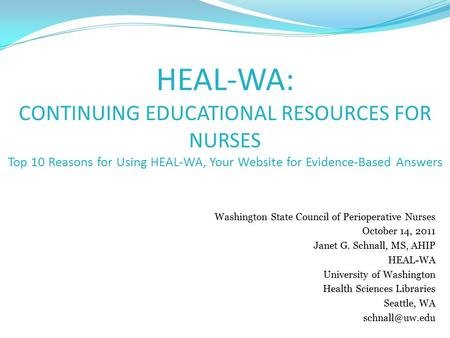 Washington State Council of Perioperative Nurses October 14, 2011 Janet G. Schnall, MS, AHIP HEAL-WA University of Washington Health Sciences Libraries.