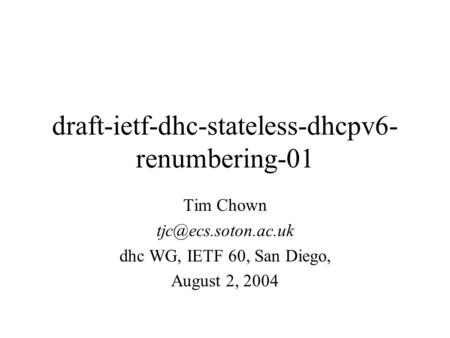 Draft-ietf-dhc-stateless-dhcpv6- renumbering-01 Tim Chown dhc WG, IETF 60, San Diego, August 2, 2004.