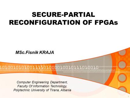 1 SECURE-PARTIAL RECONFIGURATION OF FPGAs MSc.Fisnik KRAJA Computer Engineering Department, Faculty Of Information Technology, Polytechnic University of.