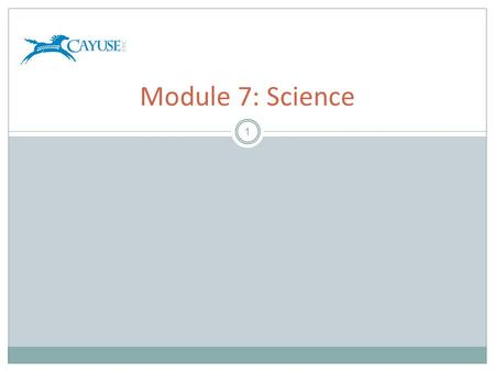1 Module 7: Science. Objectives 2 Welcome to the Cayuse424 Science module. In this module you will learn:  Cayuse424 Basic Template Concepts.  How to.