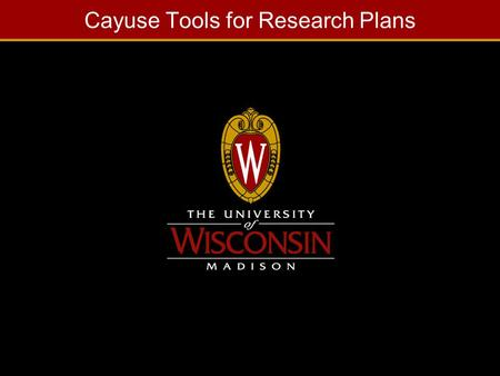 "Cayuse Tools for Research Plans. 2 Why Cayuse? Making the ""Whole Job"" Easier SF 424 Forms completion Auto-Population Information Reuse Form Filling Calculation."