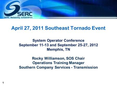 1 April 27, 2011 Southeast Tornado Event System Operator Conference September 11-13 and September 25-27, 2012 Memphis, TN Rocky Williamson, SOS Chair Operations.