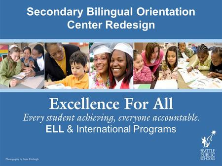 Secondary Bilingual Orientation Center Redesign ELL & International Programs.
