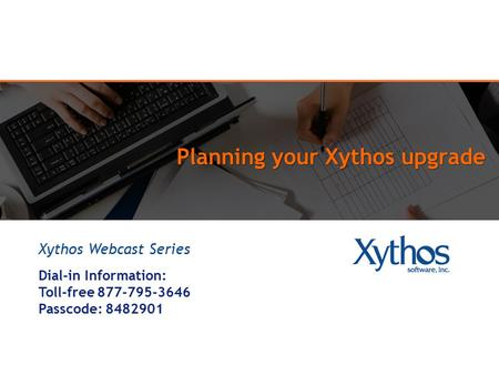 Planning your Xythos upgrade Xythos Webcast Series Dial-in Information: Toll-free 877-795-3646 Passcode: 8482901.