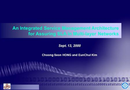 1 Sept. 13, 2000 Choong Seon HONG and EunChul Kim An Integrated Service Management Architecture for Assuring SLA in Multi-layer Networks.