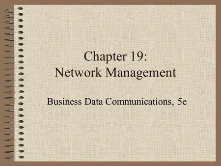 Chapter 19: Network Management Business Data Communications, 5e.