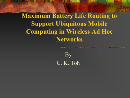 Maximum Battery Life Routing to Support Ubiquitous Mobile Computing in Wireless Ad Hoc Networks By C. K. Toh.