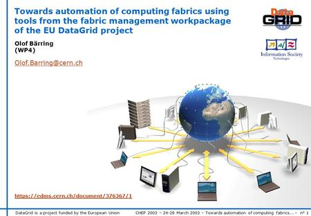 DataGrid is a project funded by the European Union CHEP 2003 – 24-28 March 2003 – Towards automation of computing fabrics... – n° 1 Towards automation.