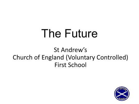 The Future St Andrew's Church of England (Voluntary Controlled) First School.