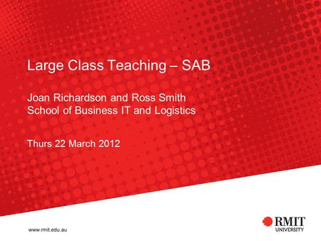 Large Class Teaching – SAB Joan Richardson and Ross Smith School of Business IT and Logistics Thurs 22 March 2012.