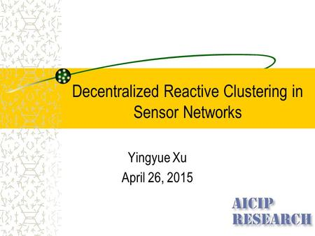 Decentralized Reactive Clustering in Sensor Networks Yingyue Xu April 26, 2015.