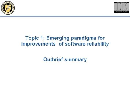 Topic 1: Emerging paradigms for improvements of software reliability Outbrief summary.