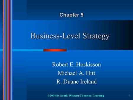 ©2004 by South-Western/Thomson Learning 1 Business-Level Strategy Robert E. Hoskisson Michael A. Hitt R. Duane Ireland Chapter 5.