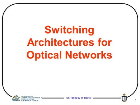 CSIT5600 by M. Hamdi 1 Switching Architectures for Optical Networks.