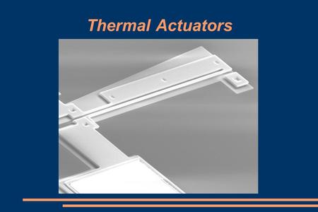 Thermal Actuators ECE 5320 Mechatronics Assignment 1: Literature Survey on Sensors and Actuators Topic: Thermal Actuators Prepared by: McLain L. Cox.