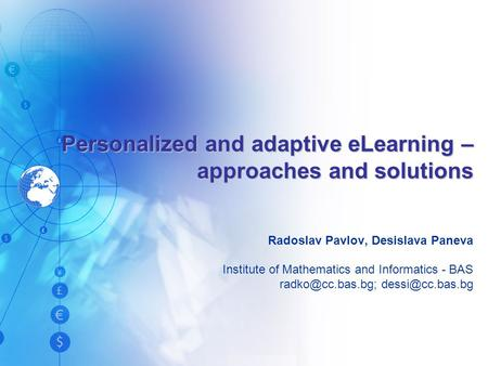 Personalized and adaptive eLearning – approaches and solutions Radoslav Pavlov, Desislava Paneva Institute of Mathematics and Informatics - BAS