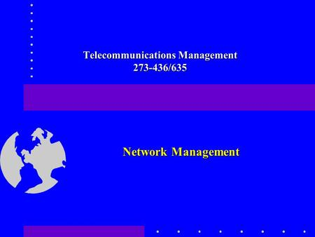 Telecommunications Management 273-436/635 Network Management.