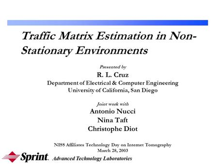 Advanced Technology Laboratories Traffic Matrix Estimation in Non- Stationary Environments Presented by R. L. Cruz Department of Electrical & Computer.