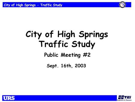 City of High Springs - Traffic Study City of High Springs Traffic Study Sept. 16th, 2003 Public Meeting #2.