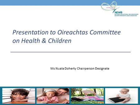 Ms Nuala Doherty Chairperson Designate Presentation to Oireachtas Committee on Health & Children.