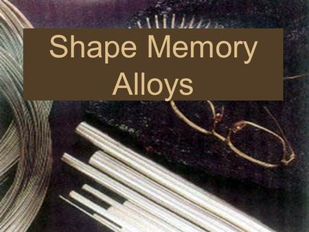 Shape Memory Alloys. Timeline of Memory Metals 1932 - A. Ölander discovers the pseudoelastic properties of Au-Cd alloy. 1949 - Memory effect of Au-Cd.