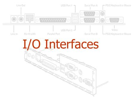 I/O Interfaces. Objectives In this chapter, you will: -Learn about serial, parallel and USB ports -Learn how UART chips work -Get the details on the new.