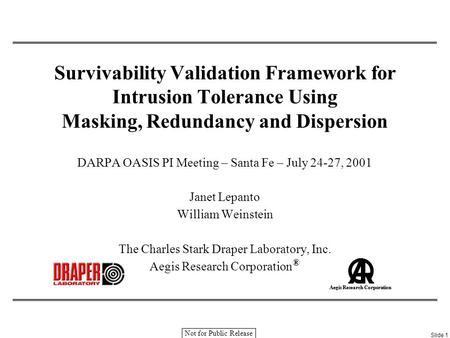 DARPA OASIS PI Meeting – Santa Fe – July 24-27, 2001Slide 1 Aegis Research Corporation Not for Public Release Survivability Validation Framework for Intrusion.