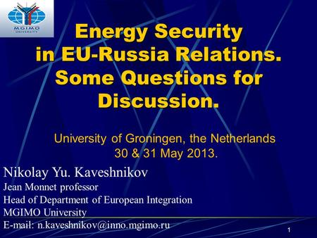 1 Energy Security in EU-Russia Relations. Some Questions for Discussion Energy Security in EU-Russia Relations. Some Questions for Discussion. Nikolay.