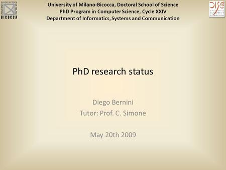 Diego Bernini Tutor: Prof. C. Simone May 20th 2009 PhD research status University of Milano-Bicocca, Doctoral School of Science PhD Program in Computer.