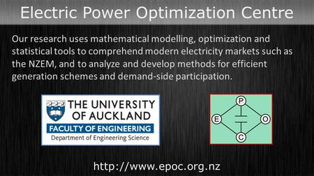 Electric Power Optimization Centre  Our research uses mathematical modelling, optimization and statistical tools to comprehend modern.
