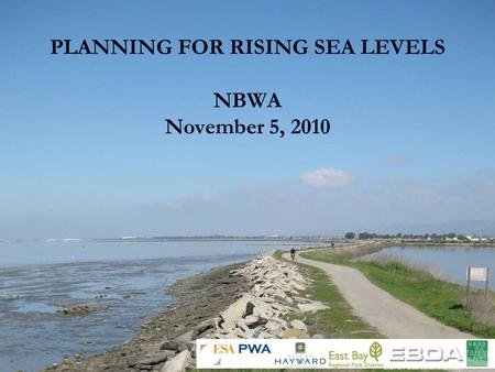 PLANNING FOR RISING SEA LEVELS NBWA November 5, 2010.