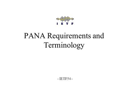 PANA Requirements and Terminology - IETF54 -. PANA WG, IETF 54, Requirements and Terminology draft-ietf-pana-requirements-02.txt Changes Comments/questions.