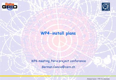 German Cancio – WP4 developments Partner Logo WP4-install plans WP6 meeting, Paris project conference