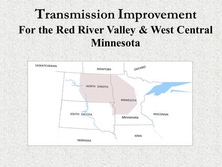 T ransmission I mprovement For the Red River Valley & West Central Minnesota.
