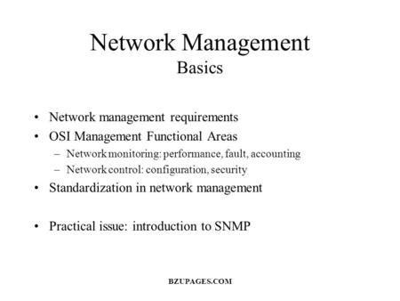 Network Management Basics Network management requirements OSI Management Functional Areas –Network monitoring: performance, fault, accounting –Network.
