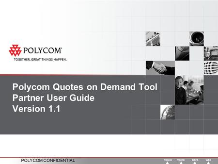 POLYCOM CONFIDENTIAL Polycom Quotes on Demand Tool Partner User Guide Version 1.1.