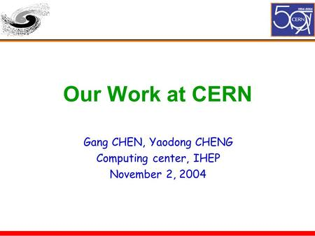 Our Work at CERN Gang CHEN, Yaodong CHENG Computing center, IHEP November 2, 2004.