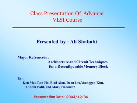 Class Presentation Of Advance VLSI Course Presented by : Ali Shahabi Major Refrence is : Architecture and Circuit Techniques for a Reconfigurable Memory.