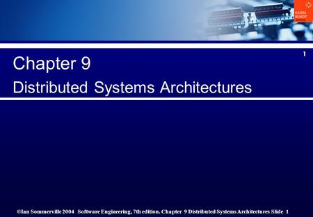 ©Ian Sommerville 2004Software Engineering, 7th edition. Chapter 9 Distributed Systems Architectures Slide 1 1 Chapter 9 Distributed Systems Architectures.