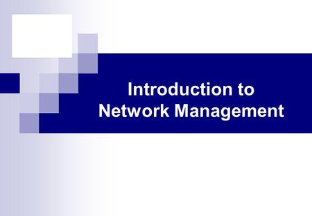 Introduction to Network Management. Outline Introduction Network Management Requirement SNMP family OSI management function areas Network management system.