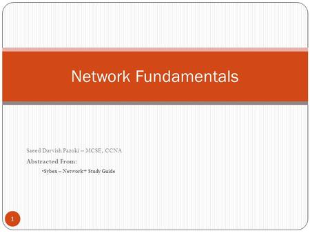Saeed Darvish Pazoki – MCSE, CCNA Abstracted From: Sybex – Network+ Study Guide Network Fundamentals 1.