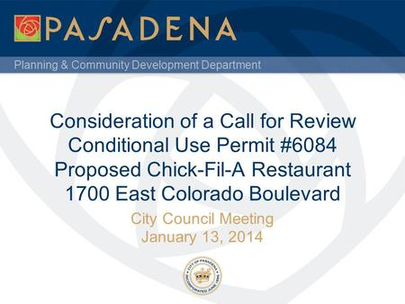 Planning & Community Development Department Consideration of a Call for Review Conditional Use Permit #6084 Proposed Chick-Fil-A Restaurant 1700 East Colorado.