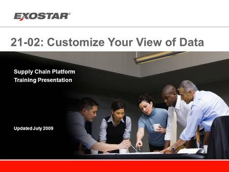 21-02: Customize Your View of Data Supply Chain Platform Training Presentation Updated July 2009.
